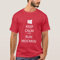 Keep Calm and Run ProcMon T-Shirt