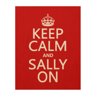 Keep Calm and Sally On Wood Canvases