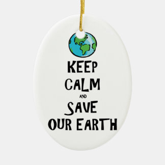 Keep Calm and Save Our Earth Ceramic Ornament