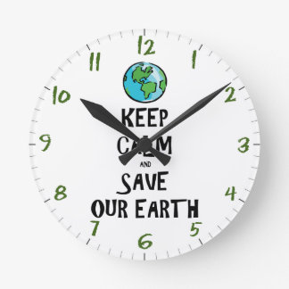Keep Calm and Save Our Earth Round Clock