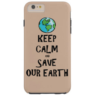 Keep Calm and Save Our Earth Tough iPhone 6 Plus Case
