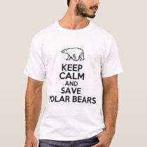 KEEP CALM AND SAVE POLAR BEARS T-Shirt