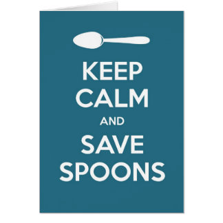 Keep Calm and Save Spoons Greeting Card