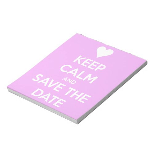 Keep Calm and Save the Date Pink Notepad