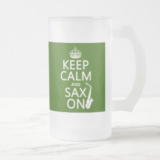 Keep Calm and Sax (saxophone) On (any color) Frosted Glass Beer Mug