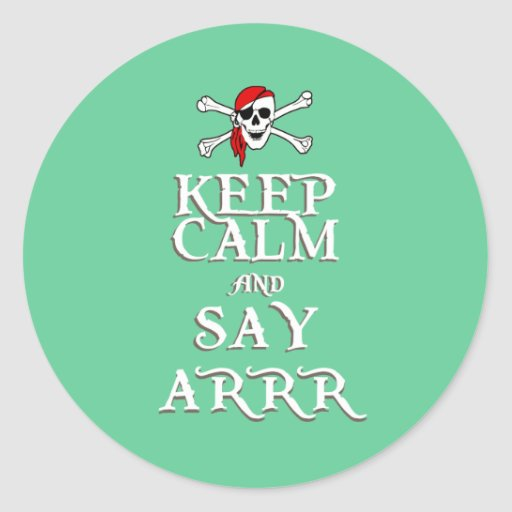KEEP CALM and SAY ARRRR in colours Classic Round Sticker