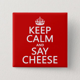 Keep Calm and Say Cheese (photography)(any color) Button
