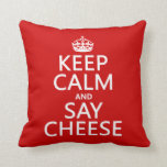 Keep Calm and Say Cheese (photography)(any color) Pillow