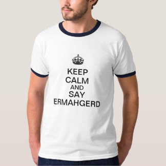 Keep Calm and Say Ermahgerd Tee Shirt
