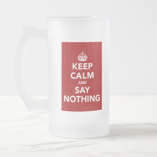 Keep Calm and Say Nothing 16 Oz Frosted Glass Beer Mug