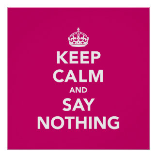Keep Calm and Say Nothing Poster