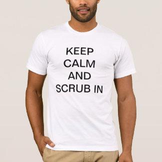 Keep Calm and Scrub In T-Shirt