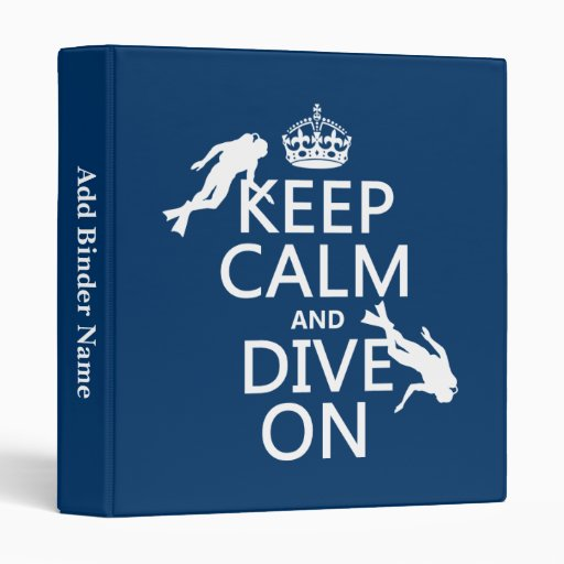 Keep Calm and (scuba) Dive On (in any color) 3 Ring Binder