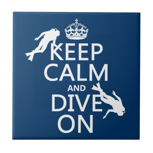 Keep Calm and (scuba) Dive On (in any color) Ceramic Tile