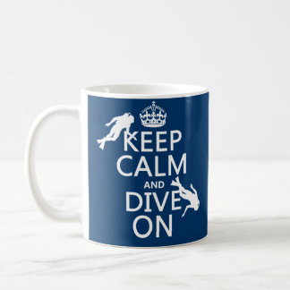 Keep Calm and (scuba) Dive On (in any color) Coffee Mug