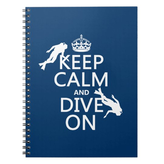 Keep Calm and (scuba) Dive On (in any color) Notebook