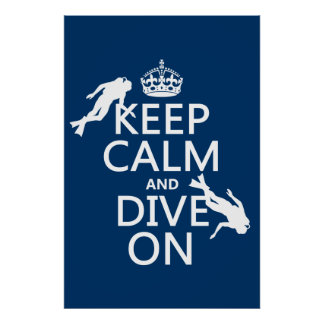 Keep Calm and (scuba) Dive On (in any color) Poster