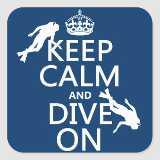 Keep Calm and (scuba) Dive On (in any color) Square Sticker