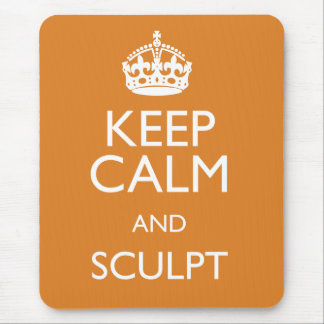 KEEP CALM AND SCULPT MOUSE PAD