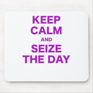 Keep Calm and Seize the Day Mouse Pad