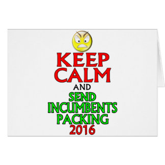Keep Calm And Send Incumbents Packing 2016 Card