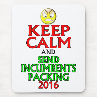 Keep Calm And Send Incumbents Packing 2016 Mouse Pad