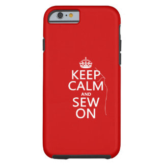 Keep Calm and Sew On (all colors) Tough iPhone 6 Case