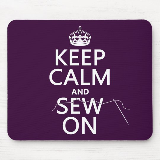 Keep Calm and Sew On (in all colors) Mouse Pad