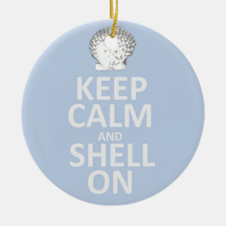 Keep Calm and Shell On Ceramic Ornament