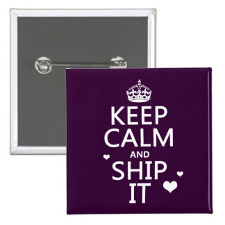 Keep Calm and Ship It (hearts) (in any color) Pin