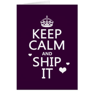 Keep Calm and Ship It (hearts) (in any color) Greeting Cards