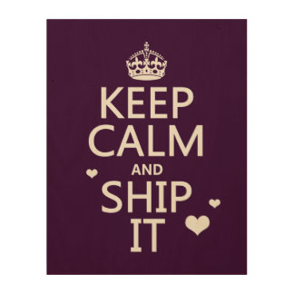 Keep Calm and Ship It (hearts) (in any color) Wood Wall Art