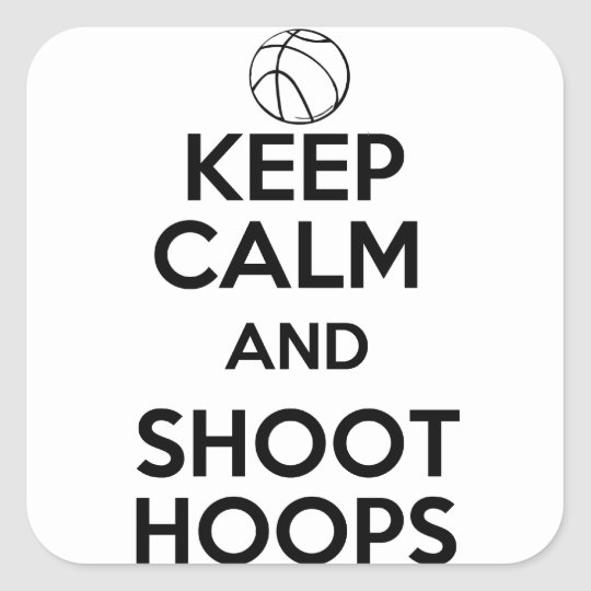 Keep Calm and Shoot Hoops Square Sticker