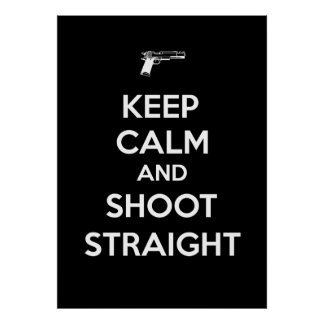 Keep Calm and Shoot Straight Posters