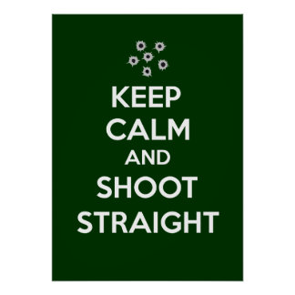 Keep Calm and Shoot Straight Poster
