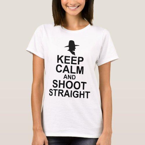 Keep Calm and Shoot Straight T-Shirt