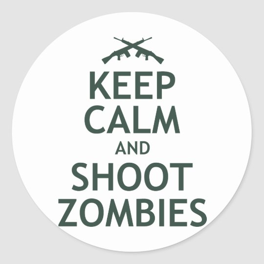 Keep Calm and Shoot Zombies Classic Round Sticker