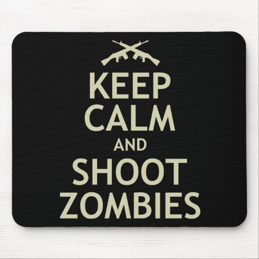 Keep Calm and Shoot Zombies Mouse Pad