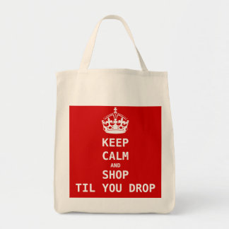 KEEP CALM AND SHOP TIL YOU DROP GROCERY TOTE BAG