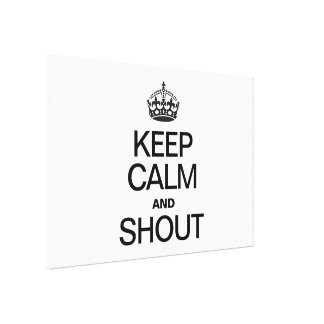 KEEP CALM AND SHOUT STRETCHED CANVAS PRINT