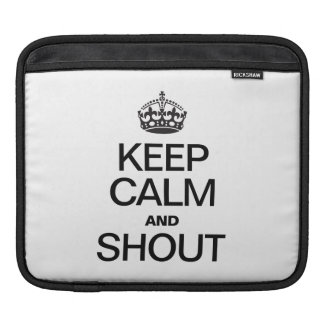 KEEP CALM AND SHOUT SLEEVE FOR iPads