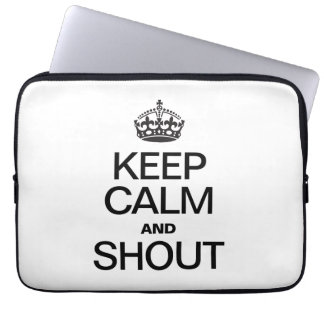 KEEP CALM AND SHOUT LAPTOP SLEEVE