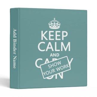 Keep Calm and Show Your Work (any color) Binders