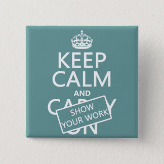 Keep Calm and Show Your Work (any color) Button