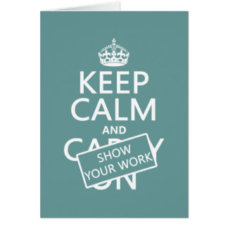 Keep Calm and Show Your Work (any color) Card