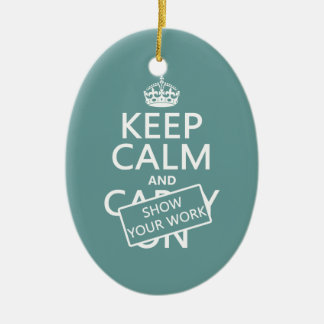Keep Calm and Show Your Work (any color) Ceramic Ornament