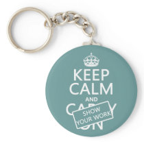 Keep Calm and Show Your Work (any color) Keychain