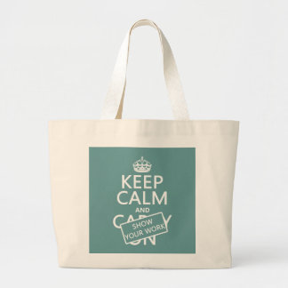 Keep Calm and Show Your Work (any color) Large Tote Bag
