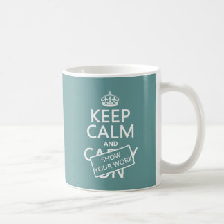 Keep Calm and Show Your Work (any color) Classic White Coffee Mug