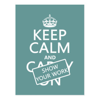 Keep Calm and Show Your Work (any color) Postcard
